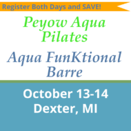 October 13-14 – Dexter, MI – Peyow™ Aqua Pilates & Aqua Funktional Barre Combo