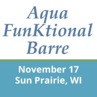 November 17 – Sun Prairie, WI – Aqua Funktional Barre