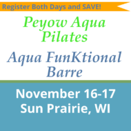 November 16-17 – Sun Prairie, WI – Peyow™ Aqua Pilates & Aqua Funktional Barre Combo